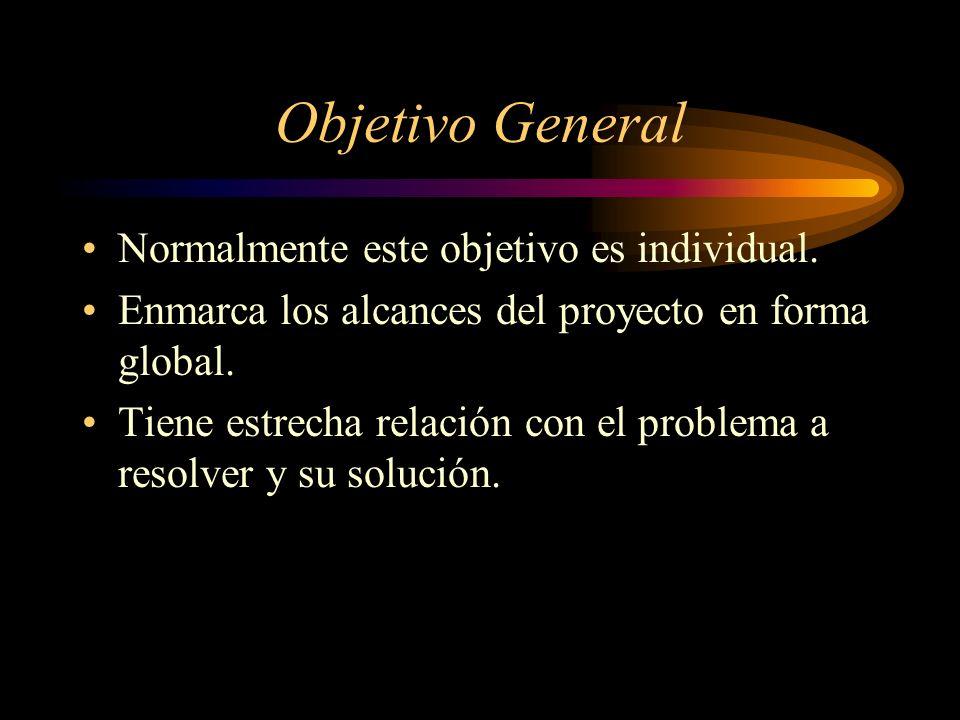 Objetivo General Normalmente este objetivo es individual.