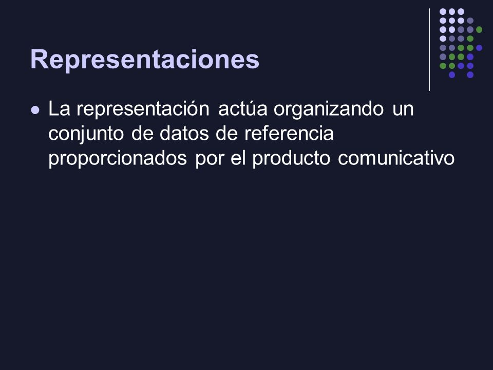 RepresentacionesLa representación actúa organizando un conjunto de datos de referencia proporcionados por el producto comunicativo.