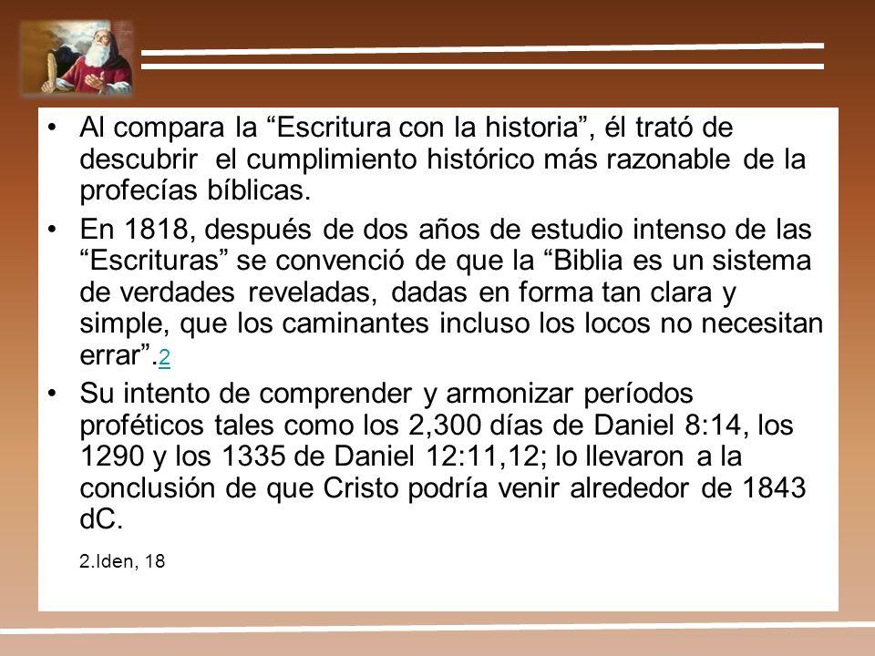 Al compara la Escritura con la historia , él trató de descubrir el cumplimiento histórico más razonable de la profecías bíblicas.