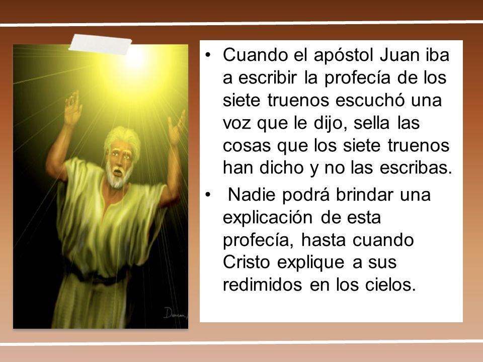 Cuando el apóstol Juan iba a escribir la profecía de los siete truenos escuchó una voz que le dijo, sella las cosas que los siete truenos han dicho y no las escribas.