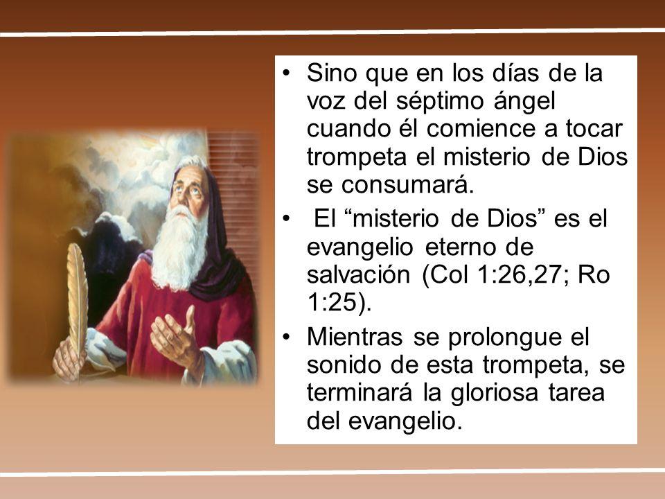 Sino que en los días de la voz del séptimo ángel cuando él comience a tocar trompeta el misterio de Dios se consumará.