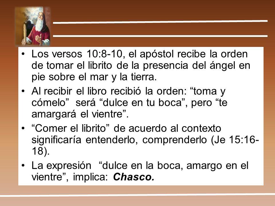 Los versos 10:8-10, el apóstol recibe la orden de tomar el librito de la presencia del ángel en pie sobre el mar y la tierra.