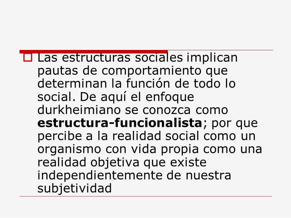 Las estructuras sociales implican pautas de comportamiento que determinan la función de todo lo social.