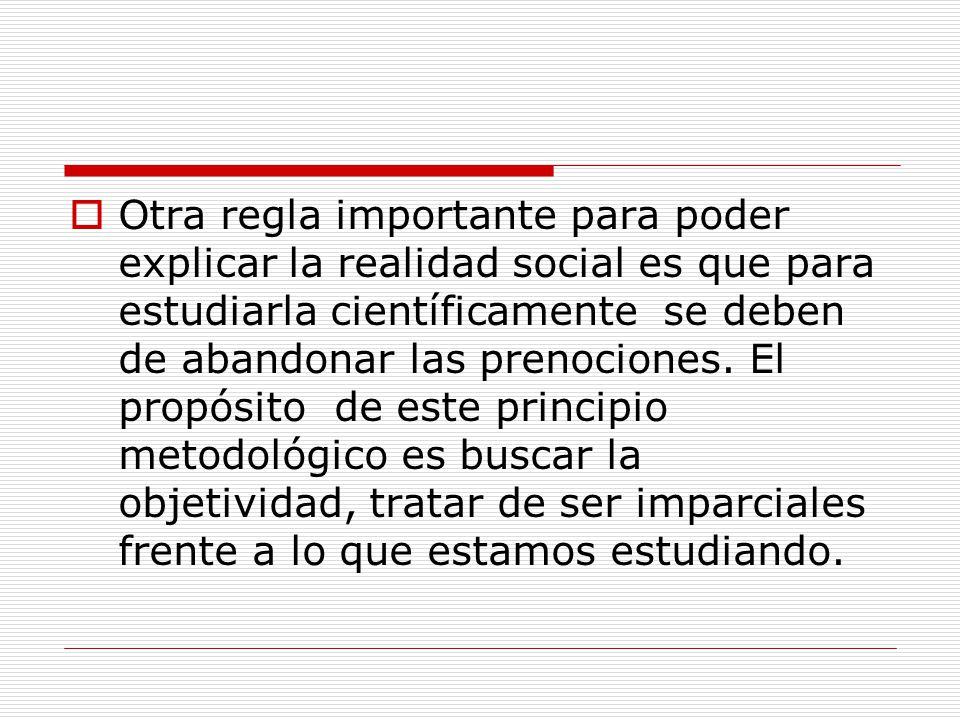 Otra regla importante para poder explicar la realidad social es que para estudiarla científicamente se deben de abandonar las prenociones.
