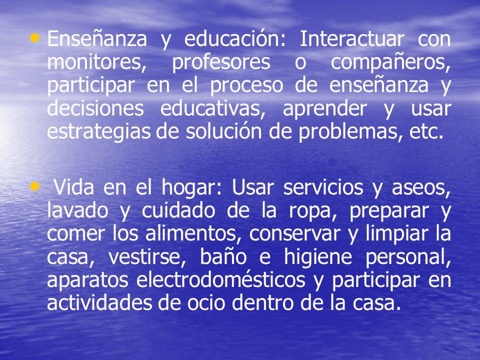 Enseñanza y educación: Interactuar con monitores, profesores o compañeros, participar en el proceso de enseñanza y decisiones educativas, aprender y usar estrategias de solución de problemas, etc.