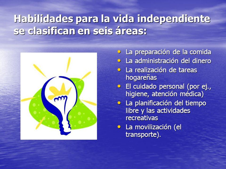 Habilidades para la vida independiente se clasifican en seis áreas: