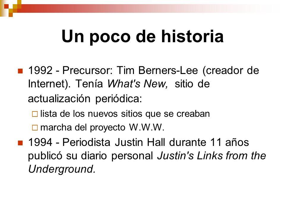 Un poco de historia 1992 - Precursor: Tim Berners-Lee (creador de Internet). Tenía What s New, sitio de actualización periódica: