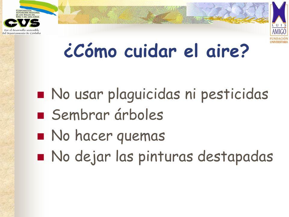 ¿Cómo cuidar el aire No usar plaguicidas ni pesticidas
