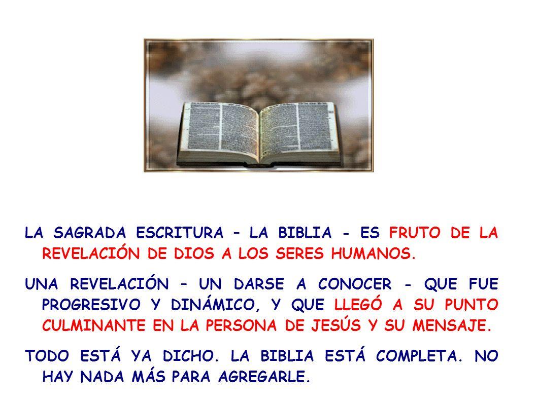 LA SAGRADA ESCRITURA – LA BIBLIA - ES FRUTO DE LA REVELACIÓN DE DIOS A LOS SERES HUMANOS.