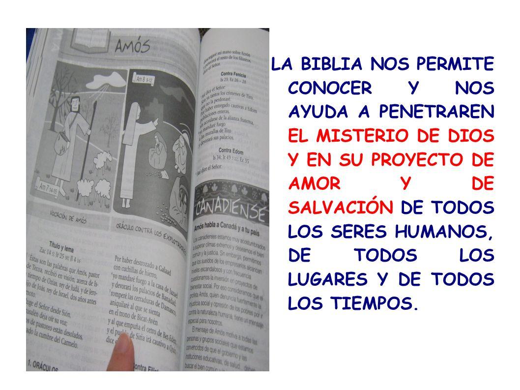 LA BIBLIA NOS PERMITE CONOCER Y NOS AYUDA A PENETRAREN EL MISTERIO DE DIOS Y EN SU PROYECTO DE AMOR Y DE SALVACIÓN DE TODOS LOS SERES HUMANOS, DE TODOS LOS LUGARES Y DE TODOS LOS TIEMPOS.