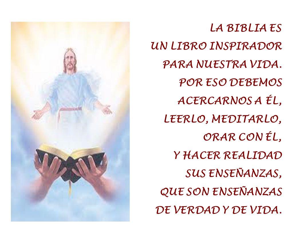 LA BIBLIA ES UN LIBRO INSPIRADOR. PARA NUESTRA VIDA. POR ESO DEBEMOS. ACERCARNOS A ÉL, LEERLO, MEDITARLO,