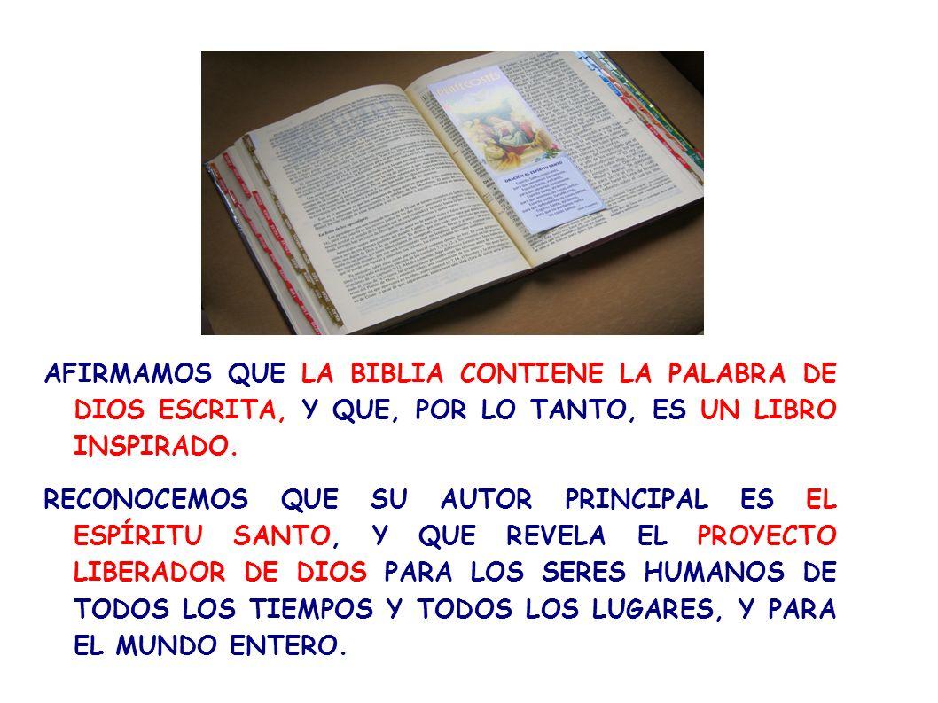AFIRMAMOS QUE LA BIBLIA CONTIENE LA PALABRA DE DIOS ESCRITA, Y QUE, POR LO TANTO, ES UN LIBRO INSPIRADO.