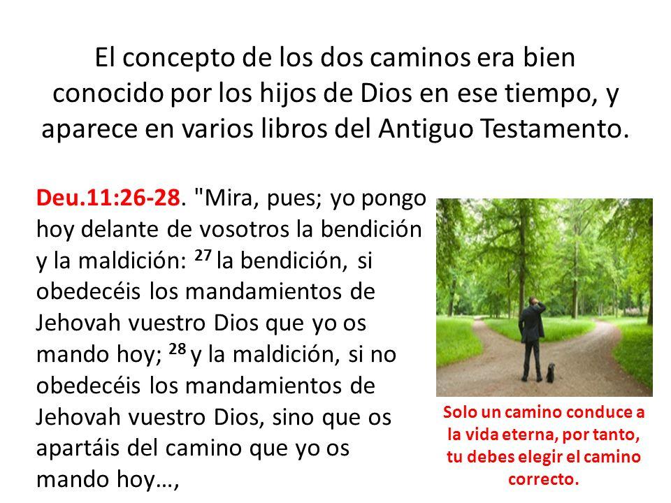 El concepto de los dos caminos era bien conocido por los hijos de Dios en ese tiempo, y aparece en varios libros del Antiguo Testamento.