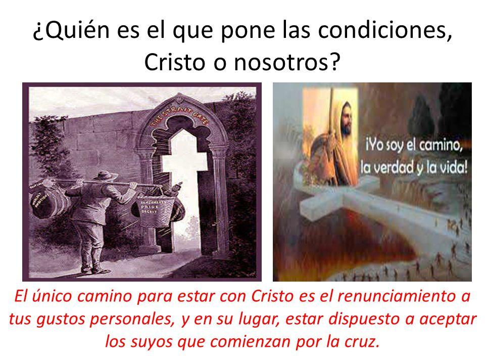 ¿Quién es el que pone las condiciones, Cristo o nosotros