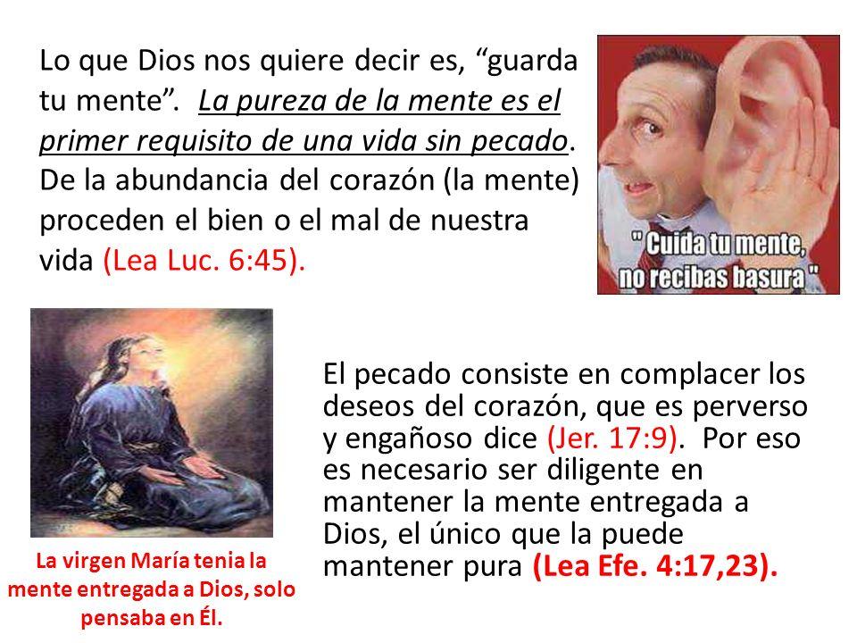 La virgen María tenia la mente entregada a Dios, solo pensaba en Él.