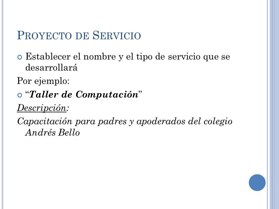 Proyecto de ServicioEstablecer el nombre y el tipo de servicio que se desarrollará. Por ejemplo: Taller de Computación