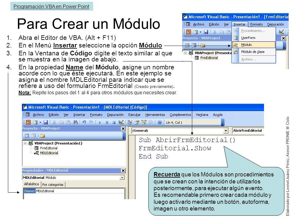 Para Crear un Módulo Abra el Editor de VBA. (Alt + F11)