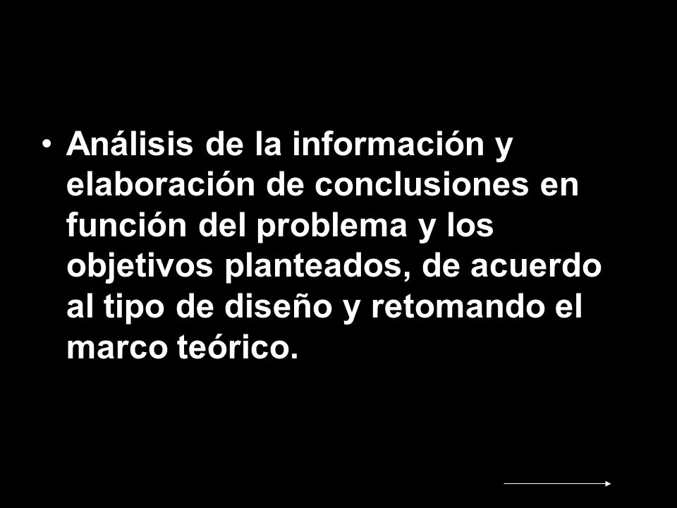 Análisis de la información y elaboración de conclusiones en función del problema y los objetivos planteados, de acuerdo al tipo de diseño y retomando el marco teórico.