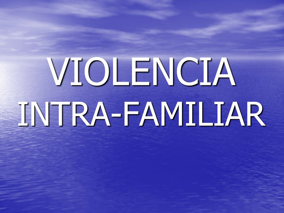 VIOLENCIA INTRA-FAMILIAR