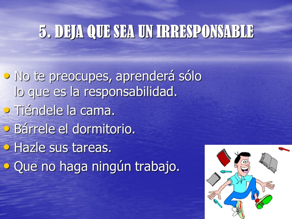 5. DEJA QUE SEA UN IRRESPONSABLE