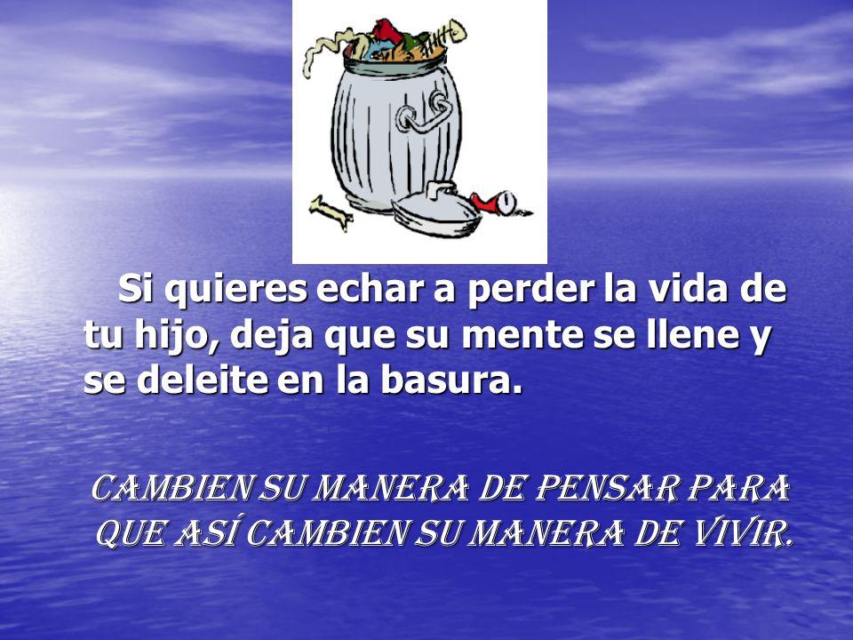 CAMBIEN SU MANERA DE PENSAR PARA QUE ASÍ CAMBIEN SU MANERA DE VIVIR.