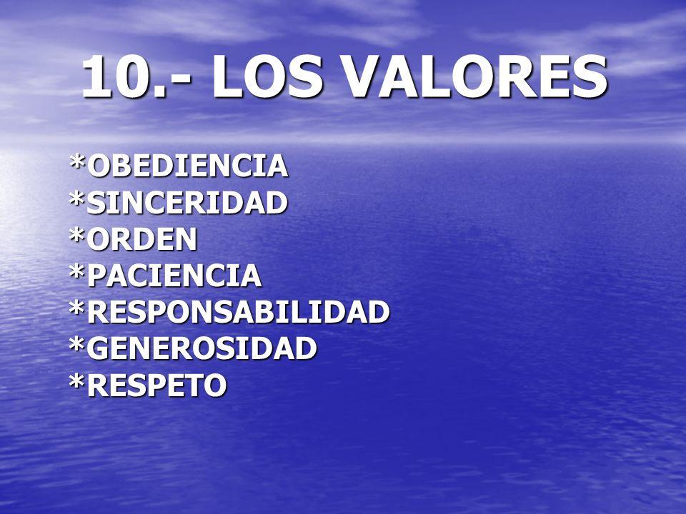 10.- LOS VALORES *OBEDIENCIA *SINCERIDAD *ORDEN *PACIENCIA *RESPONSABILIDAD *GENEROSIDAD *RESPETO
