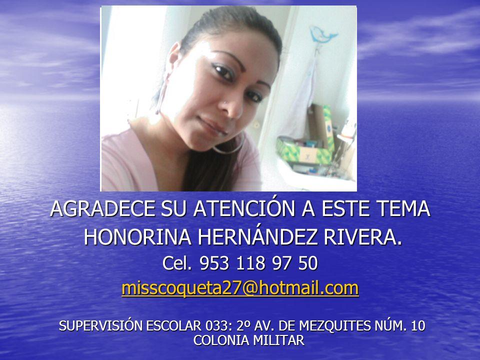 AGRADECE SU ATENCIÓN A ESTE TEMA HONORINA HERNÁNDEZ RIVERA.