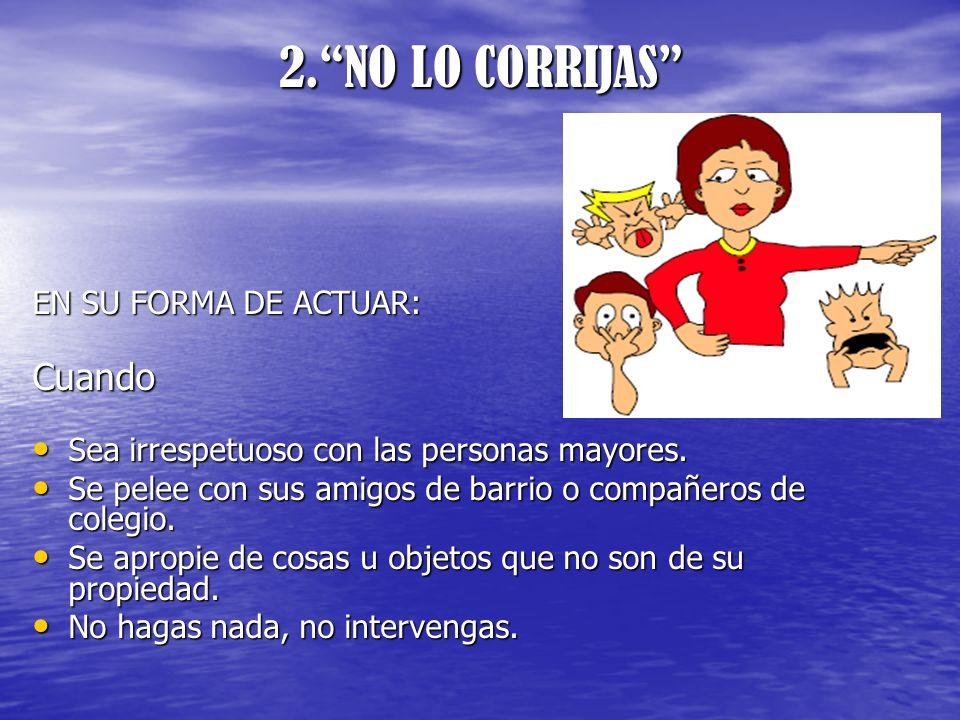 2. NO LO CORRIJAS Cuando EN SU FORMA DE ACTUAR: