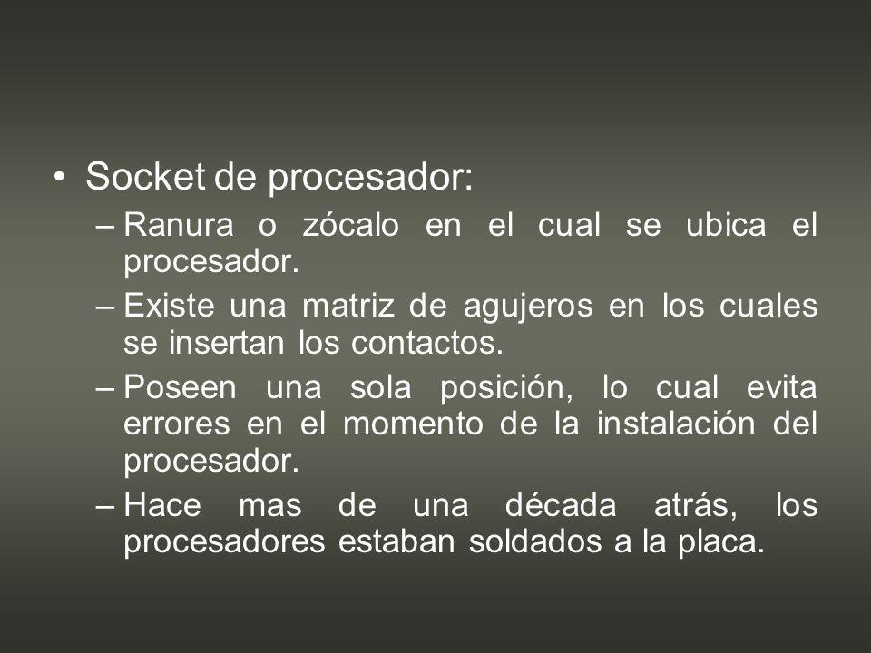 Socket de procesador:Ranura o zócalo en el cual se ubica el procesador. Existe una matriz de agujeros en los cuales se insertan los contactos.