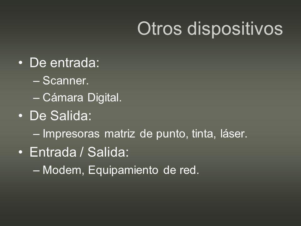 Otros dispositivos De entrada: De Salida: Entrada / Salida: Scanner.