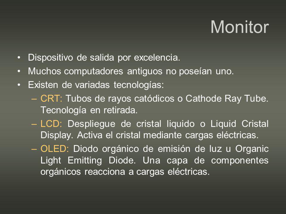 Monitor Dispositivo de salida por excelencia.