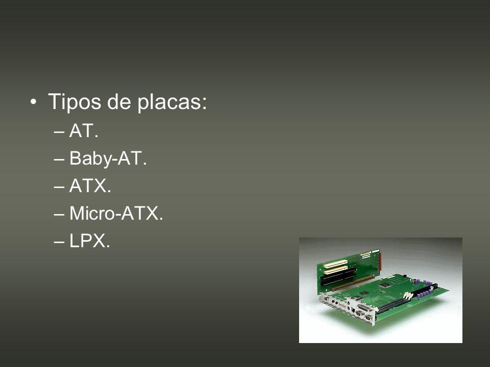 Tipos de placas: AT. Baby-AT. ATX. Micro-ATX. LPX.