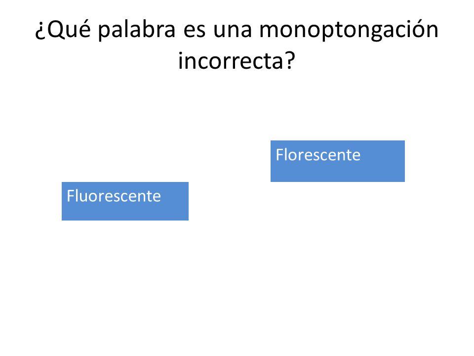 ¿Qué palabra es una monoptongación incorrecta
