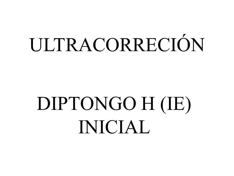DIPTONGO H (IE) INICIAL