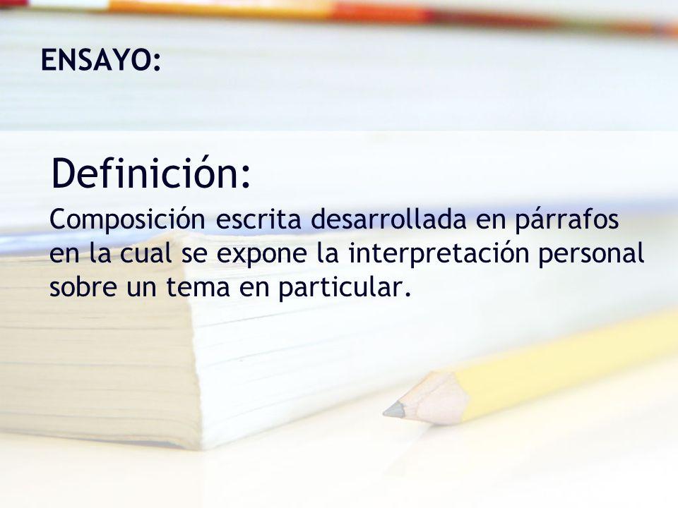 ENSAYO: Definición: Composición escrita desarrollada en párrafos en la cual se expone la interpretación personal sobre un tema en particular.