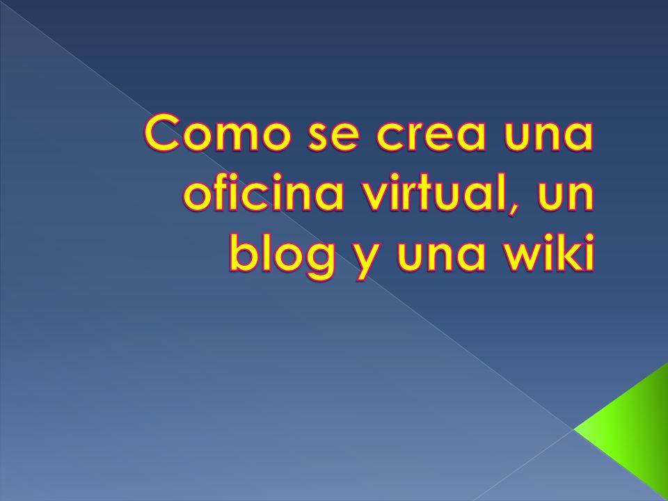 Como se crea una oficina virtual, un blog y una wiki