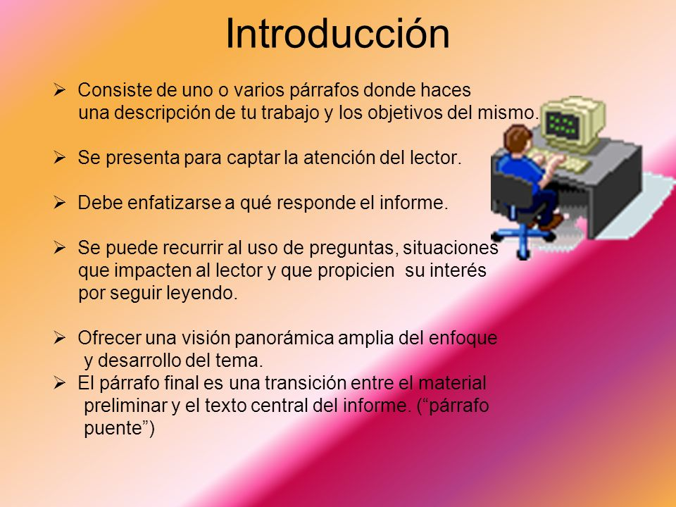 Introducción Consiste de uno o varios párrafos donde haces