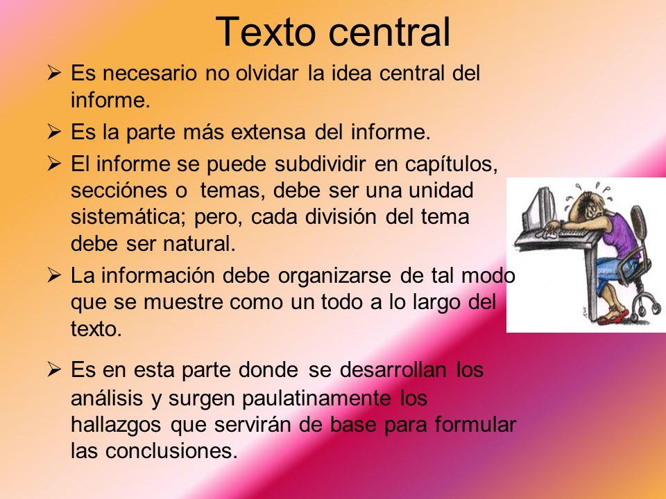 Texto central Es necesario no olvidar la idea central del informe.