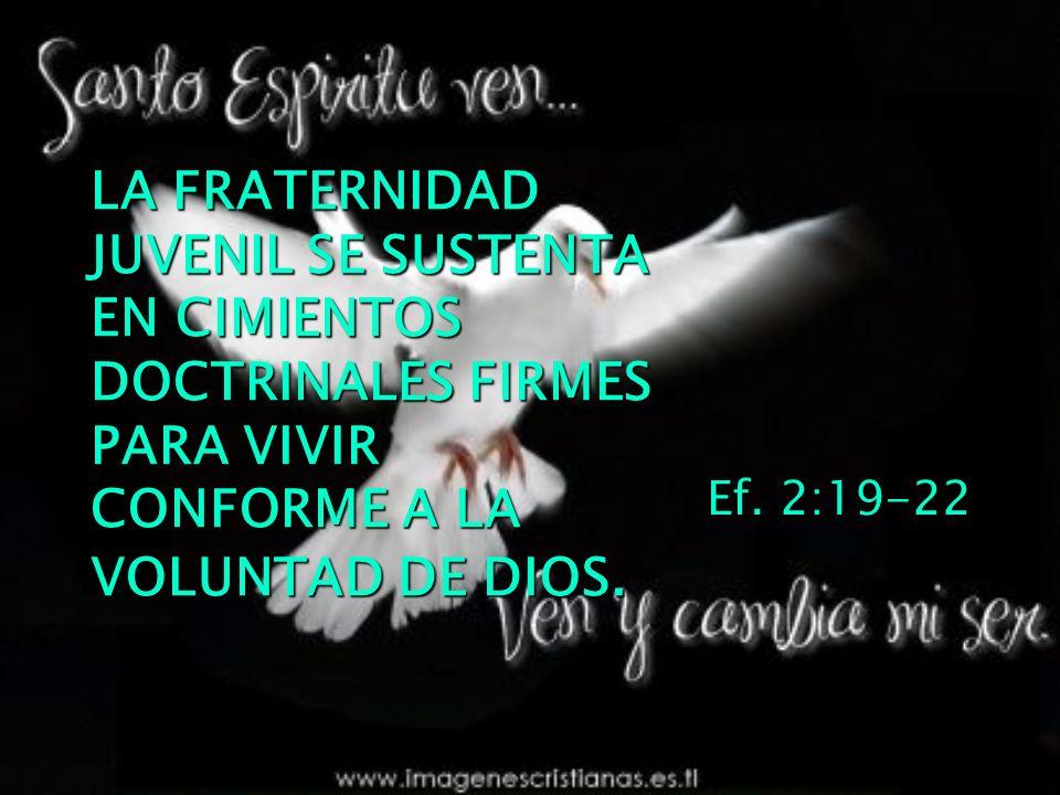 LA FRATERNIDAD JUVENIL SE SUSTENTA EN CIMIENTOS DOCTRINALES FIRMES PARA VIVIR CONFORME A LA VOLUNTAD DE DIOS.