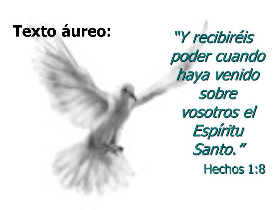 Texto áureo: Y recibiréis poder cuando haya venido sobre vosotros el Espíritu Santo. Hechos 1:8