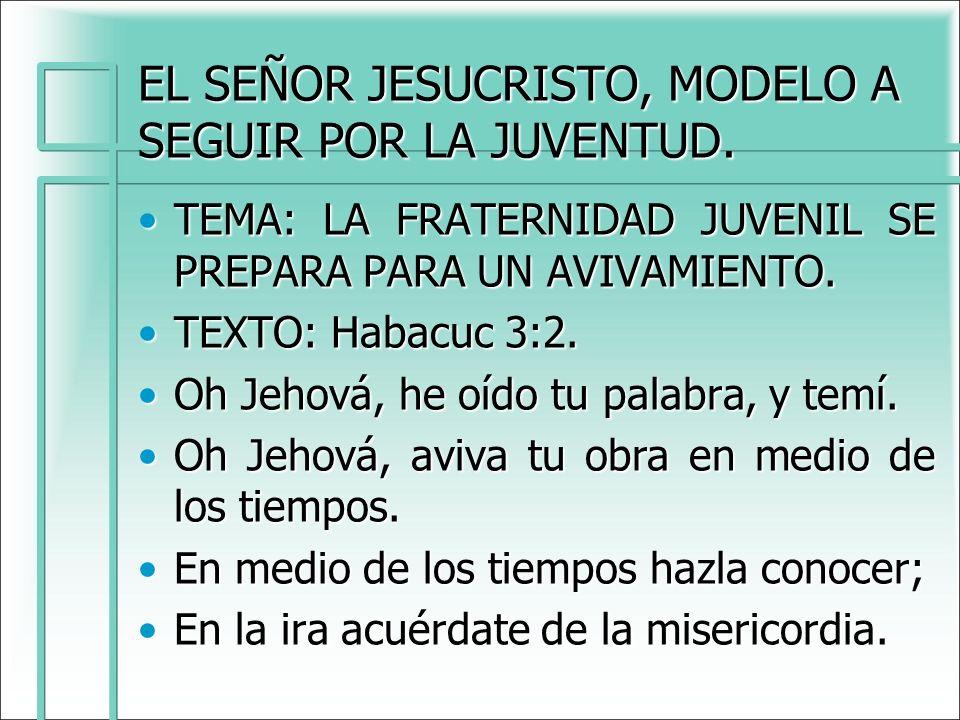 EL SEÑOR JESUCRISTO, MODELO A SEGUIR POR LA JUVENTUD.