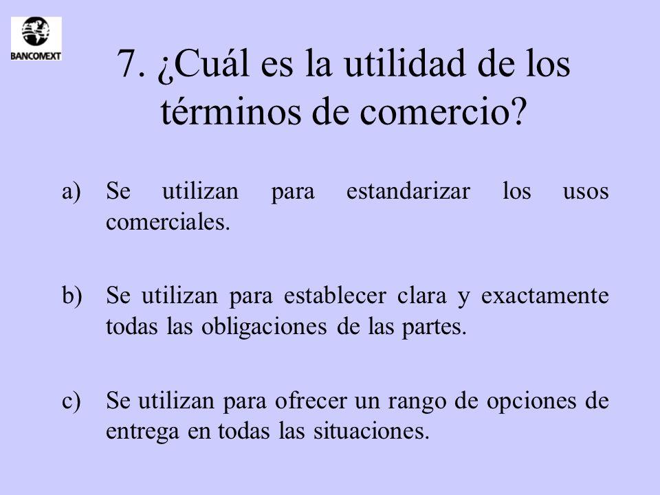 7. ¿Cuál es la utilidad de los términos de comercio