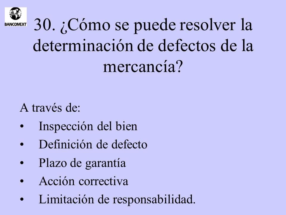30. ¿Cómo se puede resolver la determinación de defectos de la mercancía