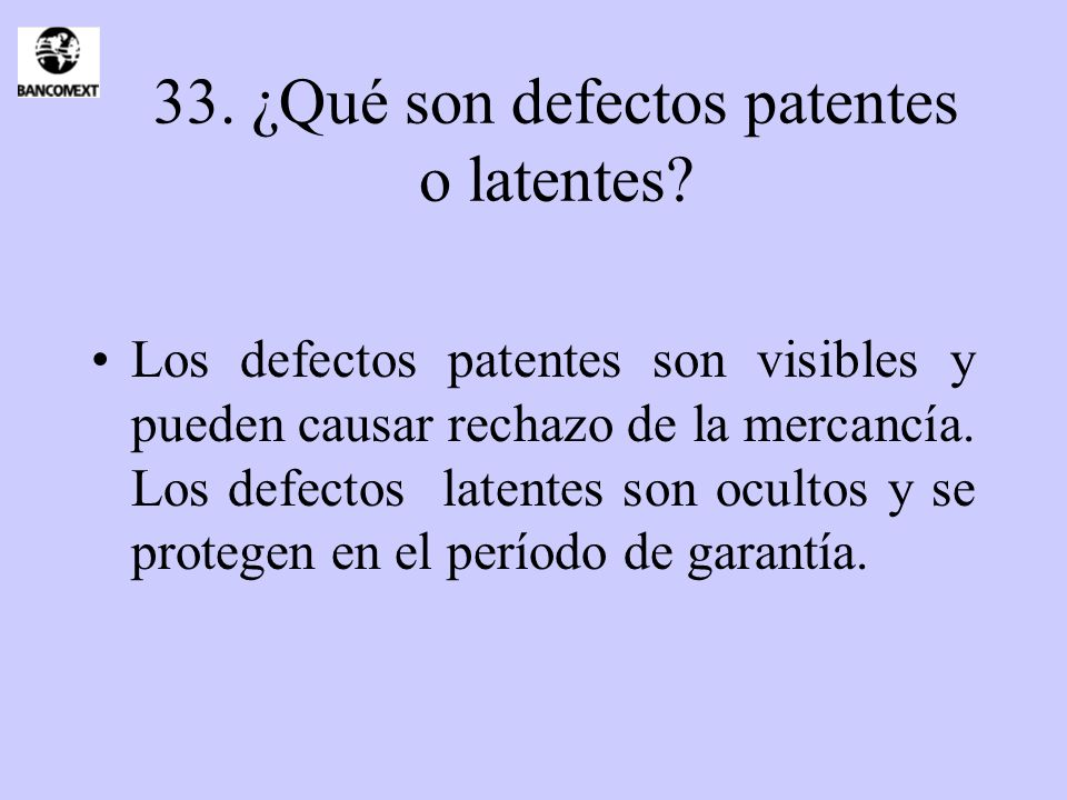 33. ¿Qué son defectos patentes o latentes