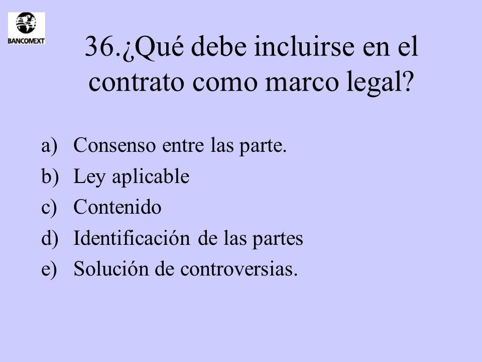 36.¿Qué debe incluirse en el contrato como marco legal