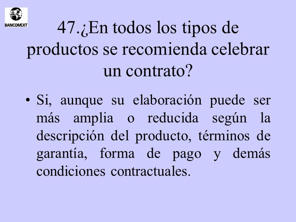 47.¿En todos los tipos de productos se recomienda celebrar un contrato