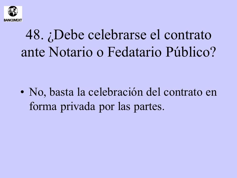 48. ¿Debe celebrarse el contrato ante Notario o Fedatario Público