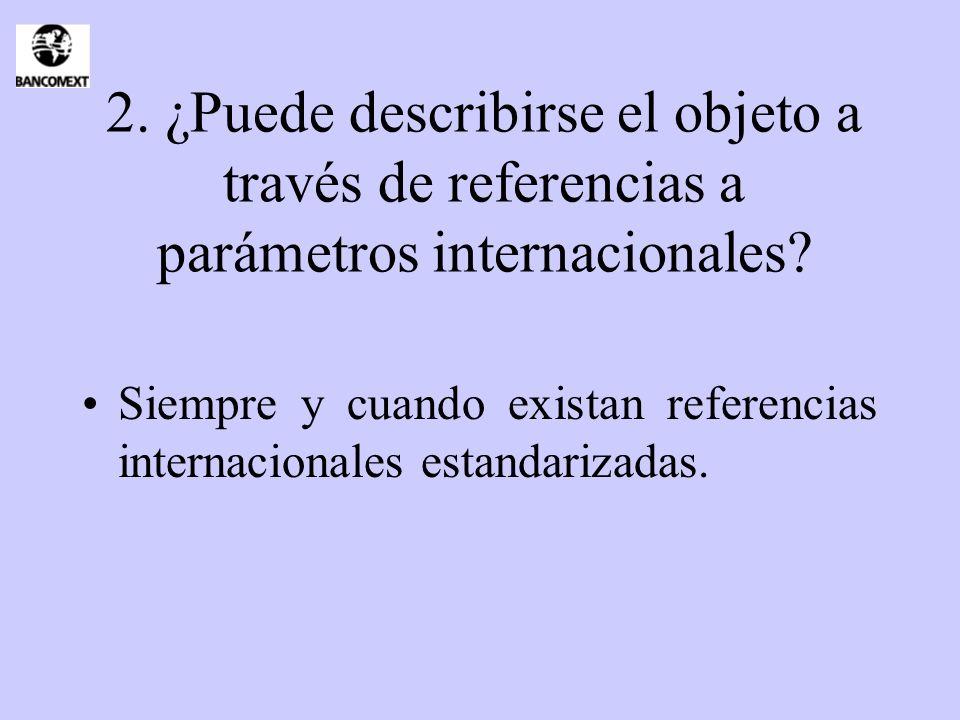 2. ¿Puede describirse el objeto a través de referencias a parámetros internacionales