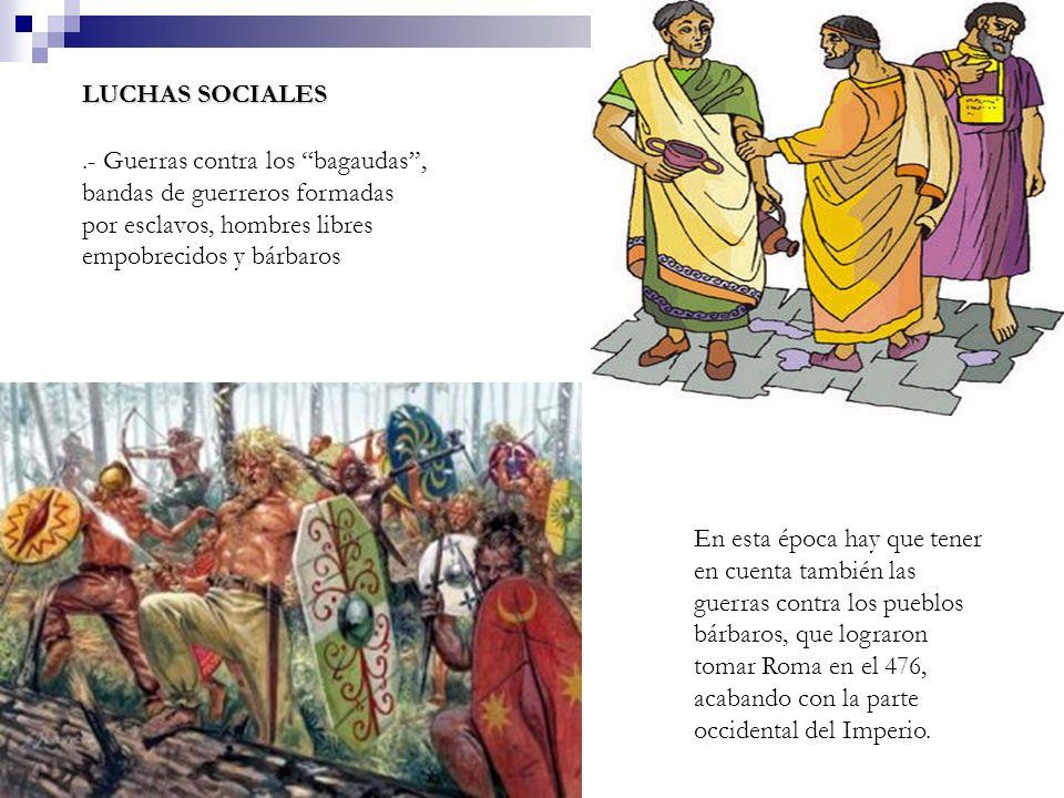 LUCHAS SOCIALES .- Guerras contra los bagaudas , bandas de guerreros formadas por esclavos, hombres libres empobrecidos y bárbaros.