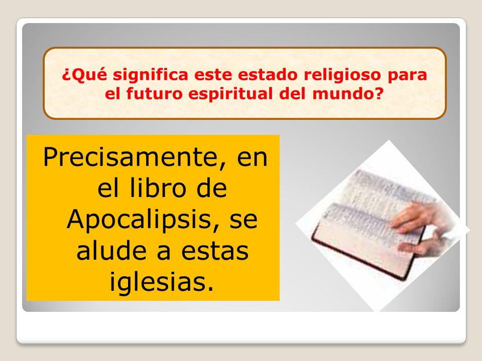 Precisamente, en el libro de Apocalipsis, se alude a estas iglesias.